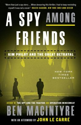 a spy among friends kim philby and the great betrayal by