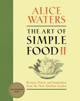 The Art of Simple Food II: Recipes, Flavor, and Inspiration from the New Kitchen Garden (B&N Signed Edition)