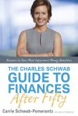 Book Cover Image. Title: The Charles Schwab Guide to Finances After Fifty:  Answers to Your Most Important Money Questions, Author: Carrie Schwab-Pomerantz