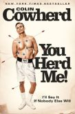 Book Cover Image. Title: You Herd Me!:  I'll Say It If Nobody Else Will, Author: Colin Cowherd