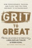 Book Cover Image. Title: Grit to Great:  How Perseverance, Passion, and Pluck Take You from Ordinary to Extraordinary, Author: Linda Kaplan Thaler