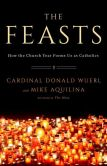 Book Cover Image. Title: The Feasts:  How the Church Year Forms Us as Catholics, Author: Donald Wuerl