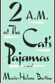 Book Cover Image. Title: 2 A.M. at The Cat's Pajamas, Author: Marie-Helene Bertino