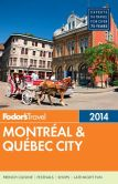 Book Cover Image. Title: Fodor's Montreal & Quebec City 2014, Author: Fodor's Travel Publications