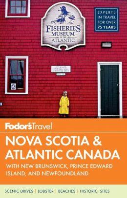 Fodor's Nova Scotia & Atlantic Canada: with New Brunswick, Prince Edward Island, and Newfoundland