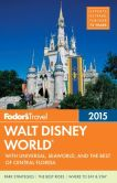 Book Cover Image. Title: Fodor's Walt Disney World 2015:  with Universal, SeaWorld & the Best of Central Florida, Author: Fodor's Travel Publications