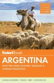Book Cover Image. Title: Fodor's Argentina:  with the Wine Country, Uruguay & Chilean Patagonia, Author: Fodor's Travel Publications