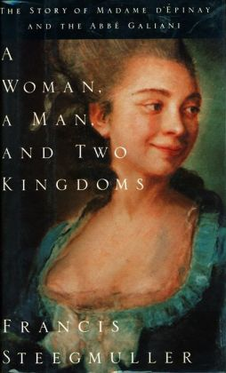 A Woman, a Man, and Two Kingdoms: The Story of Madame d'Epinay and the Abbe Galiani