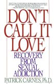 Book Cover Image. Title: Don't Call It Love:  Recovery From Sexual Addiction, Author: Patrick Carnes