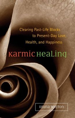 Karmic Healing: Clearing Past Life Blocks to Present Day Love, Health, and Happiness