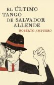 Book Cover Image. Title: El ultimo tango de Salvador Allende, Author: Roberto Ampuero