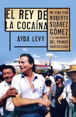 El rey de cocaína: Mi vida con Roberto Suárez Gómez y el nacimiento del primer narcoestado