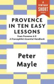 Book Cover Image. Title: Provence in Ten Easy Lessons:  From Provence A-Z: A Francophile's Essential Handbook, Author: Peter Mayle