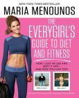 Book Cover Image. Title: The EveryGirl's Guide to Diet and Fitness:  How I Lost 40 lbs and Kept It Off-And How You Can Too!, Author: Maria Menounos