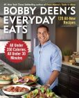 Book Cover Image. Title: Bobby Deen's Everyday Eats:  120 All-New Recipes, All Under 350 Calories, All Under 30 Minutes, Author: Bobby Deen