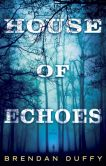 Book Cover Image. Title: House of Echoes, Author: Brendan Duffy