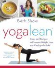 Book Cover Image. Title: YogaLean:  Poses and Recipes to Promote Weight Loss and Vitality-for Life!, Author: Beth Shaw