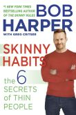 Book Cover Image. Title: Skinny Habits:  The 6 Secrets of Thin People, Author: Bob Harper