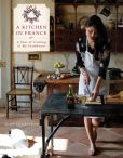Book Cover Image. Title: A Kitchen in France:  A Year of Cooking in My Farmhouse, Author: Mimi Thorisson