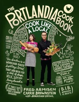 The Portlandia Cookbook: Cook Like a Local