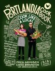 Book Cover Image. Title: The Portlandia Cookbook:  Cook Like a Local, Author: Fred Armisen
