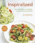 Book Cover Image. Title: Inspiralized:  Turn Vegetables into Healthy, Creative, Satisfying Meals, Author: Ali Maffucci