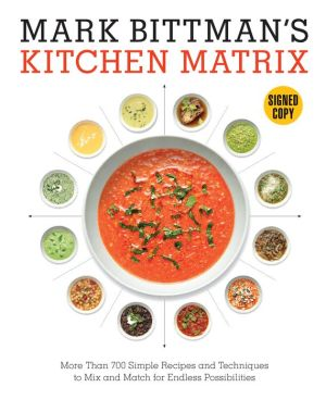 Mark Bittman's Kitchen Matrix: More Than 700 Simple Recipes and Techniques to Mix and Match for Endless Possibilities