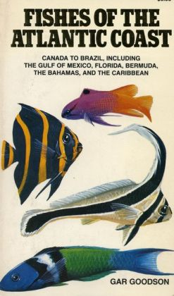 Fishes of the Atlantic Coast: Canada to Brazil, Including the Gulf of Mexico, Florida, Bermuda, the Bahamas, and the Caribbean