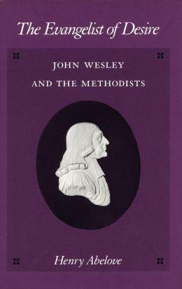 The Evangelist of Desire: John Wesley and the Methodists