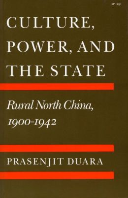 Culture, Power, and the State: Rural North China, 1900-1942