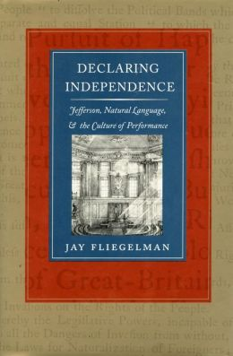 Declaring Independence: Jefferson, Natural Language, and the Culture of Performance
