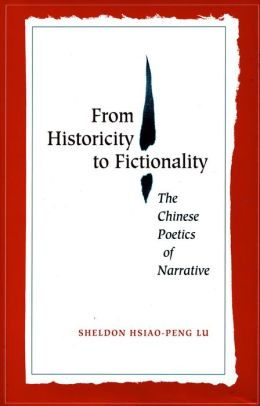 From Historicity to Fictionality: The Chinese Poetics of Narrative