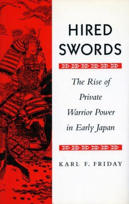 Hired Swords: The Rise of Private Warrior Power in Early Japan