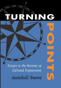 Turning Points: Essays in the History of Cultural Expressions