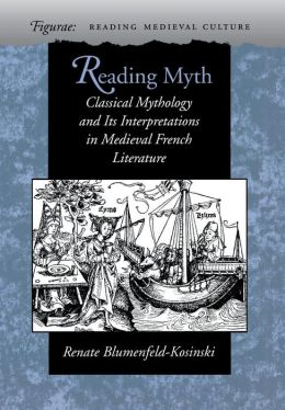 Reading Myth (Figurae: Reading Medieval Culture): Classical Mythology and Its Interpretations in Medieval French Literature