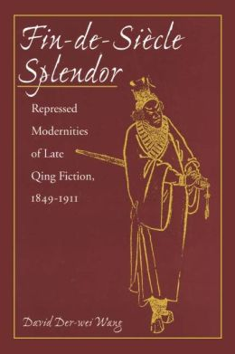 Fin-de-Siecle Splendor: Repressed Modernities of Late Qing Fiction, 1849-1911