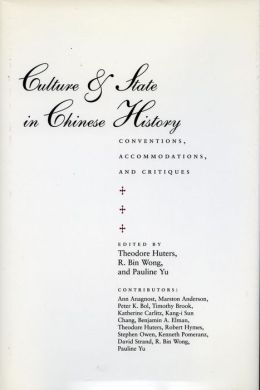 Culture and State in Chinese History (Irvine Studies in the Humanities): Conventions, Accommodations, and Critiques