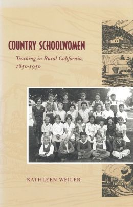 Country Schoolwomen: Teaching in Rural California, 1850-1950