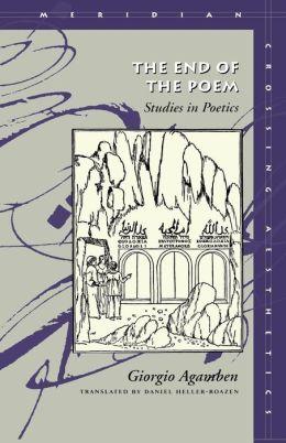 The End of the Poem: Studies in Poetics (Meridian: Crossing Aesthetics Series)