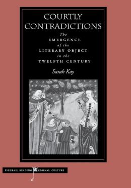 Courtly Contradictions: The Emergence of the Literary Object in the Twelfth Century