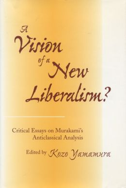 A Vision of a New Liberalism?: Critical Essays on Murakami's Anticlassical Analysis