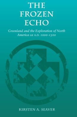 The Frozen Echo : Greenland and the Exploration of North America, CA. A.D. 1000-1500