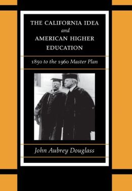 California Idea and American Higher Education, 1850 to the 1960 Master Plan