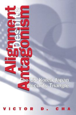 Alignment Despite Antagonism: The United States-Korea-Japan Security Triangle