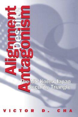 Alignment Despite Antagonism: The United States-Korea-Japan Security Triangle