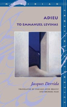 Adieu to Emmanuel Levinas (Meridian: Crossing Aesthetics Series)