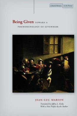 Being Given: Toward a Phenomenology of Givenness(Cultural Memory in the Present)