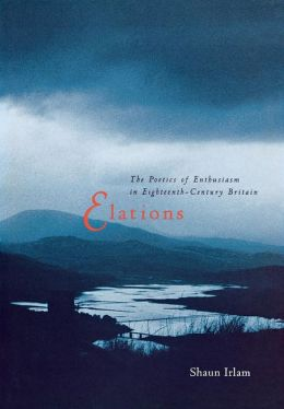 Elations: The Poetics of Enthusiasm in Eighteenth-Century Britain
