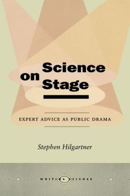 Science on Stage: Expert Advice as Public Drama