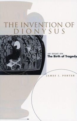 The Invention of Dionysus: An Essay on the Birth of Tragedy